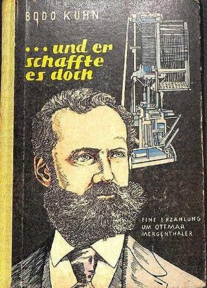 und er schaffte es doch eine Erzählung um Ottmar Mergenthaler von Bodo Kühn mit ...