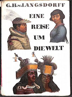 Eine Reise um die Welt von Heinrich von Langsdorff , der deutsche Arzt und Naturforscher Graf ...