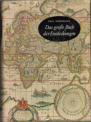 Das grosse Buch der Entdeckungen Wagemut und Abenteuer aus 3 Jahrtausenden mit Abbildungen von Paul...