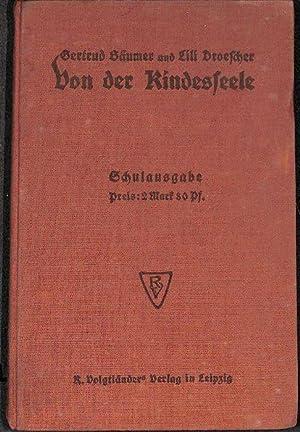 Von der Kinderseele Beiträge zur Kinderpsychologie aus Dichtung und Biographie herausgegeben ...