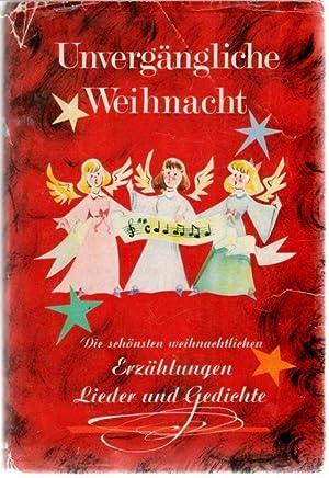 Unvergängliche Weihnacht die schönsten weihnachtlichen Erzählungen lieder und ...