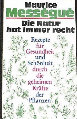 Die Natur hat immer recht Leben und Rezepte des berühmten Naturarztes Maurice Mességu&...