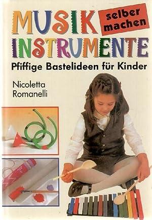 musikinstrumente selber machen pfiffige bastelideen f r kinder von romanelli nicoletta. Black Bedroom Furniture Sets. Home Design Ideas