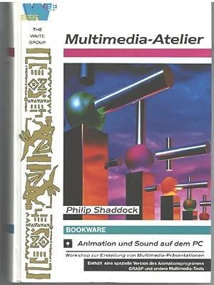 Multimedia-Atelier Animation und Sound auf dem PC ; Workshop zur Erstellung von Multimedia-Prä...