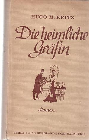 Die heimliche Gräfin Grosse K.u.K. Hofintrige ein Liebesroman von Hugo Maria Kritz: Kritz, ...