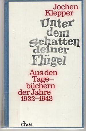 Unter dem Schatten deiner Flügel aus den Tagebüchern der Jahre 1932-1942 von Jochen ...