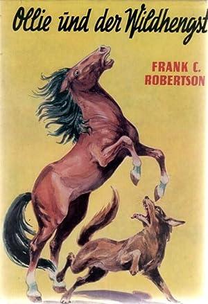 Ollie und der Wildhengst. Die geschichte eines Wildpferdes von Frank C.Robertson,: Frank ...