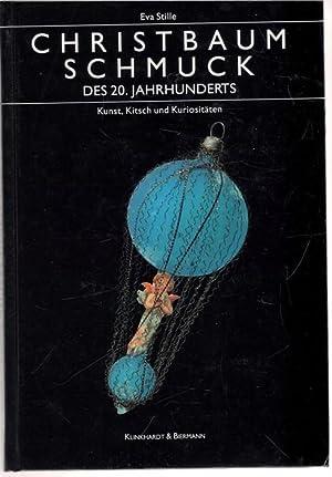 Christbaumschmuck des 20. Jahrhunderts - Kunst, Kitsch und Kuriositäten eine Dokumentation von...