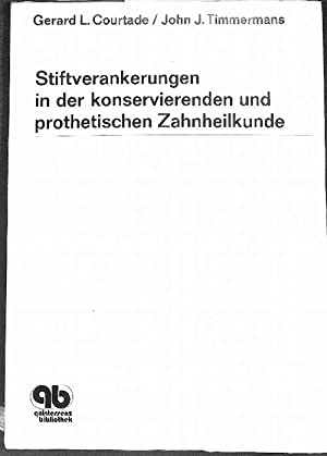 Stiftverankerungen in der konservierenden und prothetischen Zahnheilkunde von Gerard L. Courtade ...