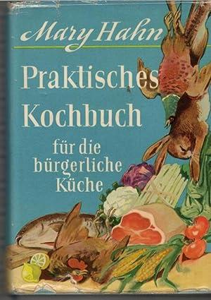 Praktisches Kochbuch für die bürgerliche Küche ein Grundkochbuch mit 1650 ...