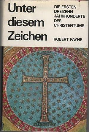 Unter diesem Zeichen. Die ersten 13 dreizehn Jahrhunderte des Christentums einen dokumentation von ...
