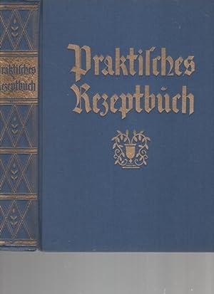 Praktisches Rezeptbuch. Ein Lehrkurs der zweckmäßigen Hauswirtschaft, der Kochkunst und ...