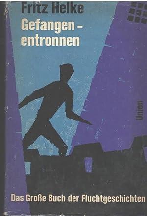 Gefangen - entronnen das Große Buch der Fluchtgeschichten von Fritz Helke: Helke, Fritz