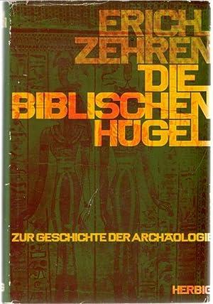 Die biblischen Hügel zur Geschichte der Archäologie von Erich Zehren mit 112 Abbildungen ...