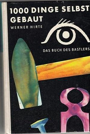 1000 Dinge selbst gebaut das buch des: Hirte, Werner