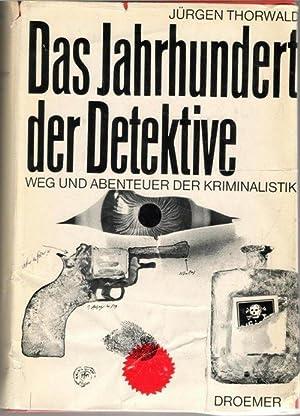 Das Jahrhundert der Detektive Weg und Abenteuer der Kriminalistik von Jürgen Thorwald Weg und ...