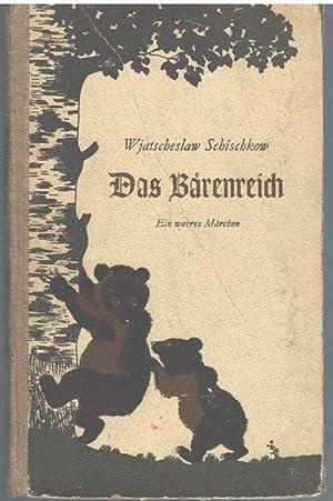 Das Bärenreich ein wahres Märchen von Schischkow Wjatscheslaw mit Illustrationen von ...