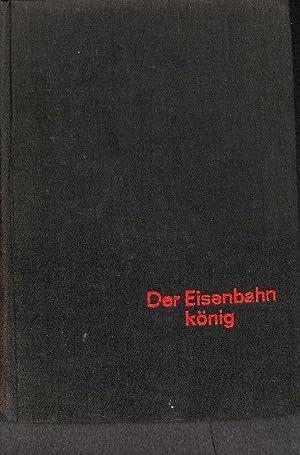 Der Eisenbahn König (Eisenbahnkönig) eine preußische Gründerkarriere von ...