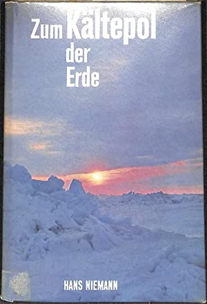 Zum Kältepol der Erde Hans Niemann berichtet über Erlebnisse in 4 Antarktisstationen mit ...