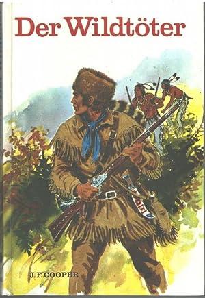 Der Wildtöter Lerderstrumpferzählungen aus Wild West von: J. F., Cooper