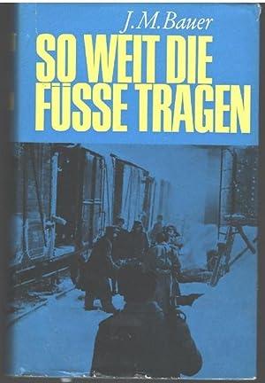 So weit die Füsse tragen Erlebnisse von der Front und der Flucht von Josef Martin Bauer: Bauer...