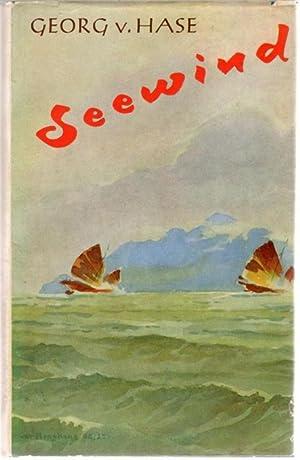 Seewind ein autobiographischer Roman von der Seefahrt von Georg von Hase: Hase, Georg von
