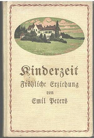 Kinderzeit - Fröhliche Erziehung von Emil Peters mit 16 Bildern: Peters, Emil