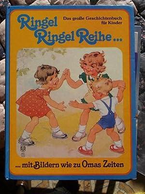 Ringel Ringel Reihe. Das große Geschichtenbuch für Kinder mit Bildern wie zu Omas Zeiten...