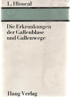 Die Erkrankungen der Gallenblase und Gallenwege von Ludvík Hloucal mit 108 Abbildungen: ...