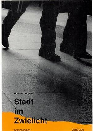 Stadt im Zwielicht ein Kriminalroman über eine: Leppert, Norbert