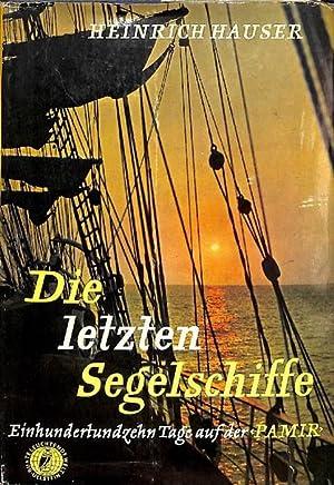 Die letzten Segelschiffe Einhundertzehn Tage auf der Pamir eine Reportage von Heinrich Hauser: ...