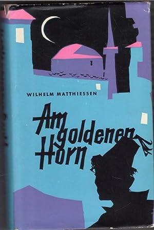 Am Goldenen Horn Am Goldenen Horn Abenteuer des Nemsi Beys von Wilhelm Matthießen: Matthießen...