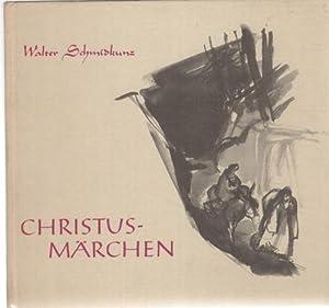 Christusmärchen Die schönsten Legenden um die Kindheit Christi/ Walter Schmidkunz. [...