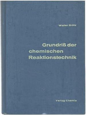 Grundriß der chemischen Reaktionstechnik für Chemiker und Ingenieure, Apparatebauer und ...