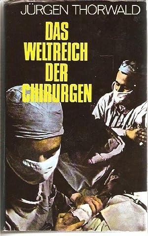 Das Weltreich der Chirurgen Geschichte der Chirurgie, Erfindungen, Triumphe und Niederlagen von J&...