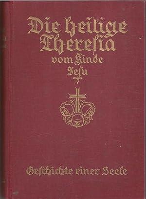 Die heilige Theresia vom Kinde Jesu 1873-1897 - Geschichte einer Seele eine Selbstbiographie von: ...