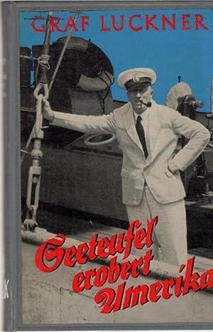 Seeteufel erobert Amerika Kaperfahrten auf dem Herzen von Felix Graf von Luckner: Luckner, Felix ...