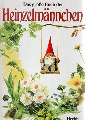 Das große Buch der Heinzelmännchen : die ganze Wahrheit über Herkunft, Leben und ...