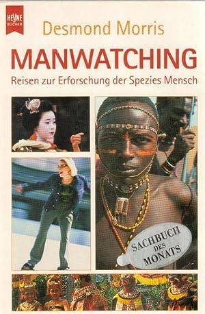 Manwatching Reisen zur Erforschung der Spezies Mensch von Morris Desmond: Desmond Morris