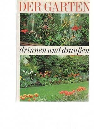 Der Garten drinnen und draussen ein Ratgeber mit Anleitung, Abbildungen und Fotos/ Karl-Heinz ...