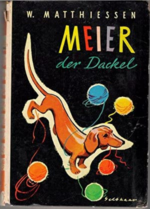 Meier, der Dackel / Wilhelm Matthiessen. Mit Zeichnungen von Klaus Gelbhaar Hirundo-Bü...