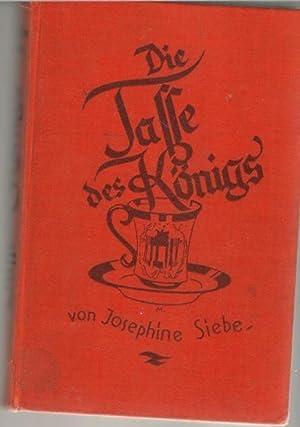 Die Tasse des Königs. Eine Jungmädchen- und Kleinstadtgeschichte von Josephine Siebe mit ...