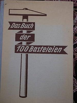 Das Buch der 100 Basteleien. Mit über 500 Textzeichnungen von Paul Müller und Fritz ...
