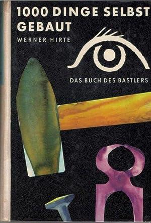 1000 Dinge selbst gebaut das buch des bastlers von Werner Hirte mit illustrationen von wolfgang w&...