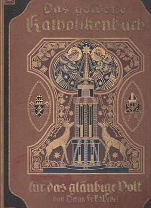 Das goldene Katholikenbuch - Leitsterne für das gläubige Volk von Dekan Fr.X. Wetzel, aus...