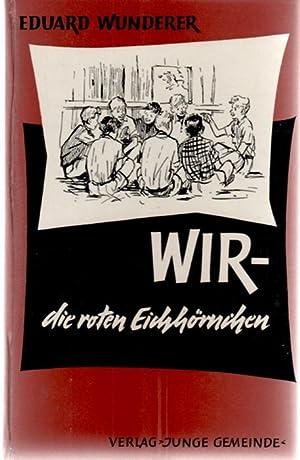 Wir - die roten Eichhörnchen - Geschichte einer Bubenbande von Eduard Wunderer mit ...
