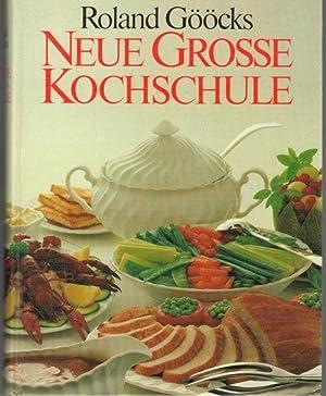 Roland Gööcks neue grosse Kochschule Kochen und Backen mit Freude und Erfolg mit ...