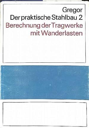 Der praktische Stahlbau. Band 2: Berechnung der Tragwerke mit Wanderlasten. von Alfred Gregor mit ...