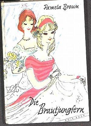 Die Brautjungfern eine Schulgeschichte einer Freundschaft von Pamela Brown. mit illustrationen von ...
