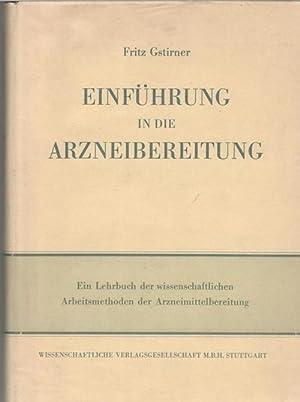 Einführung in die Arzneibereitung von Fritz Gstirner mit 64. Textabbildungen: Gstirner, Fritz